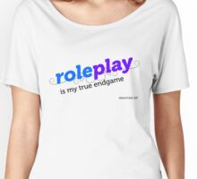 """Roleplay is my true endgame"" - Design #2 - Black Text Women's Relaxed Fit T-Shirt"