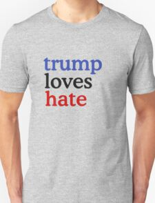 Trump Loves Hate Unisex T-Shirt