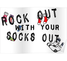 ROCK OUT WITH YOUR SOCKS OUT Poster