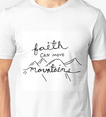 Faith can move mountains Unisex T-Shirt