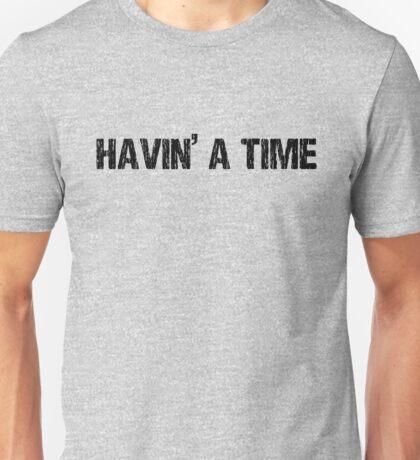 Havin a Time Unisex T-Shirt