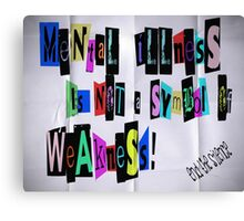 Mental Illness is Not Canvas Print