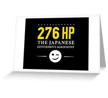 276 Horsepower, The Japanese Gentlemen's Agreement ;) Greeting Card