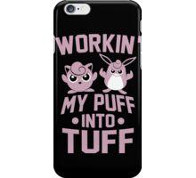 Workin' My Puff into Tuff iPhone Case/Skin
