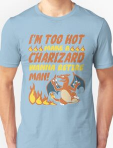 I'm Too Hot! Unisex T-Shirt