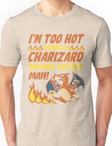 I'm Too Hot! Unisex T-Shirt