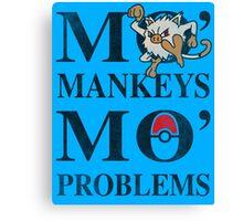Mo Mankeys Mo Problems Canvas Print