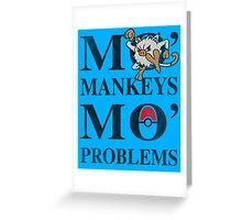 Mo Mankeys Mo Problems Greeting Card