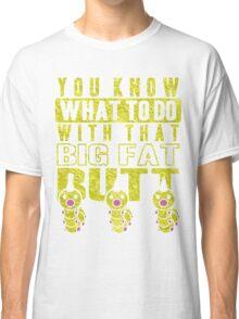 Big Fat Butt Classic T-Shirt