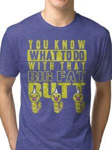Big Fat Butt Tri-blend T-Shirt