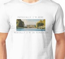 Physically, I'm here mentally I'm in Pemberley  Unisex T-Shirt