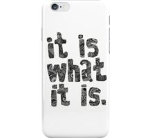It Is What It Is iPhone Case/Skin