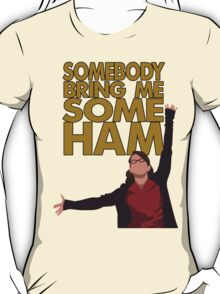 Liz Lemon - Somebody bring me some ham T-Shirt