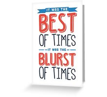 It was the best of times, it was the blurst of times... Greeting Card