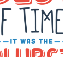 It was the best of times, it was the blurst of times... Sticker