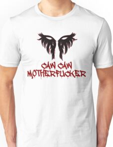 Caw Caw Motherfucker Antivan Crow Unisex T-Shirt