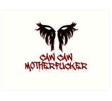 Caw Caw Motherfucker Antivan Crow Art Print