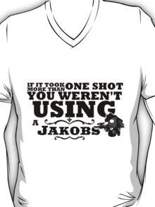 You Weren't Using a Jakobs! T-Shirt