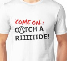 Come On, Catch A Riiide!!! Unisex T-Shirt