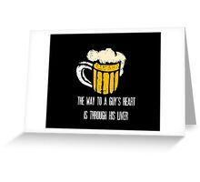 The way to a guy's heart is through his liver Greeting Card