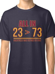 23 Is Greater Than 73 Classic T-Shirt