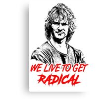 we live to get radical Canvas Print
