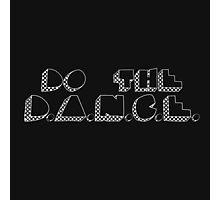 Do The D.A.N.C.E. - WHITE Photographic Print