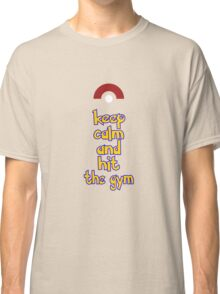 Keep calm and hit the gym Classic T-Shirt