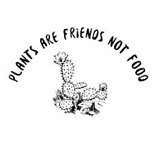 Plants are Friends Not Food Photographic Print