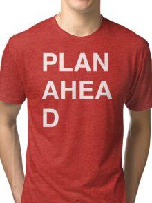 PLAN AHEA D Tri-blend T-Shirt