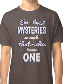 She Loved Mysteries So Much That She Became One Classic T-Shirt