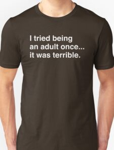 I tried being an adult once... it was terrible. Unisex T-Shirt