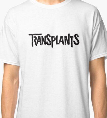 Transplants  Classic T-Shirt