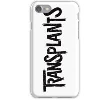 Transplants  iPhone Case/Skin