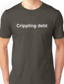 Crippling debt Unisex T-Shirt