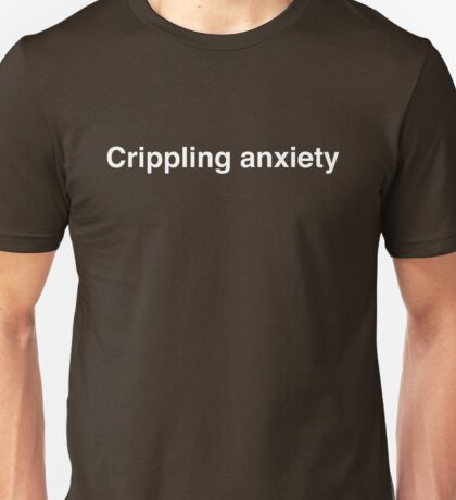Crippling anxiety Unisex T-Shirt