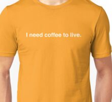 I need coffee to live. Unisex T-Shirt