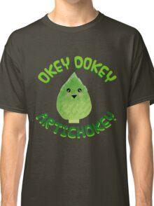 Okey Dokey Artichokey! Classic T-Shirt