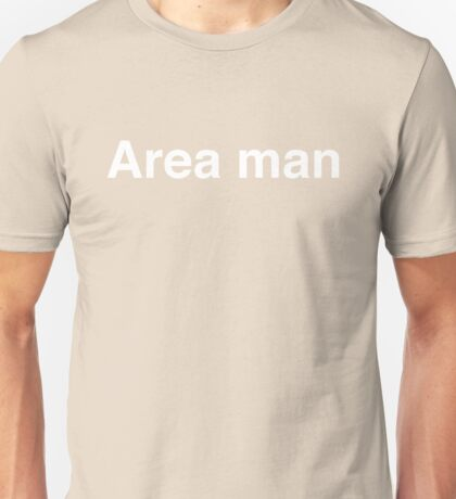 Area man Unisex T-Shirt