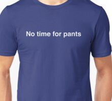 No time for pants Unisex T-Shirt