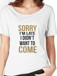 Sorry i'm late come Women's Relaxed Fit T-Shirt