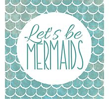 Let's be mermaids Photographic Print