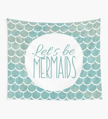 Let's be mermaids Wall Tapestry