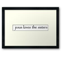 jesus loves the sisters - black on grey Framed Print
