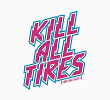 Kill All Tires Unisex T-Shirt