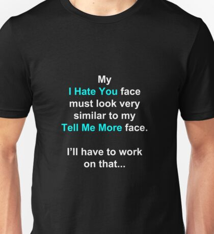 My I Hate You Face Unisex T-Shirt