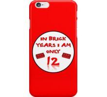 IN BRICK YEARS I AM ONLY 12 iPhone Case/Skin