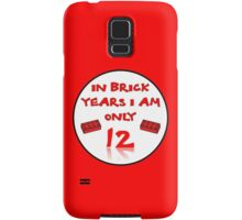 IN BRICK YEARS I AM ONLY 12 Samsung Galaxy Case/Skin