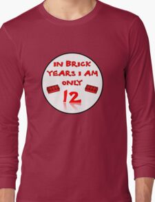 IN BRICK YEARS I AM ONLY 12 Long Sleeve T-Shirt