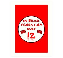 IN BRICK YEARS I AM ONLY 12 Art Print